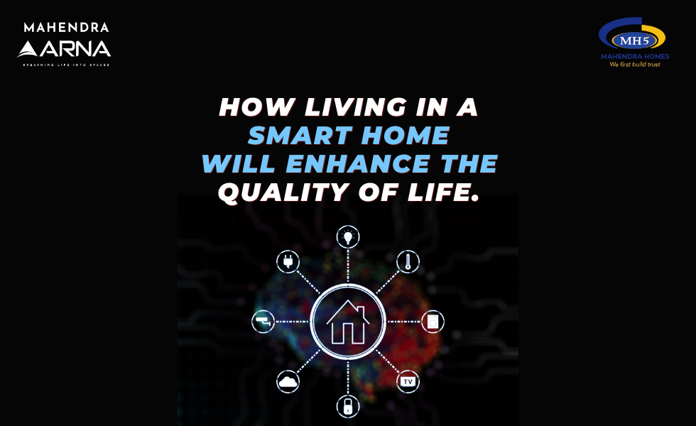 How Living in a Smart Home Will Enhance the Quality of Your Life?